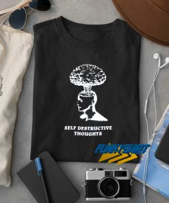 Self Destructive Thoughts t shirt