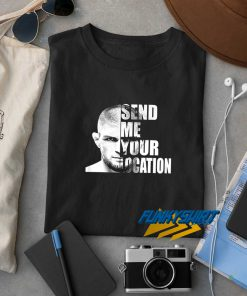 Send Me Your Location t shirt