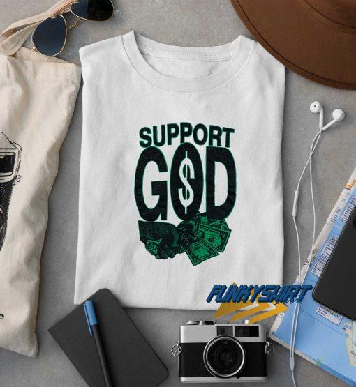 Support God Money Dollar t shirt