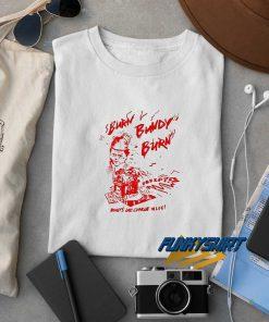 Ted Bundy Burn Bundy Burn Funny t shirt