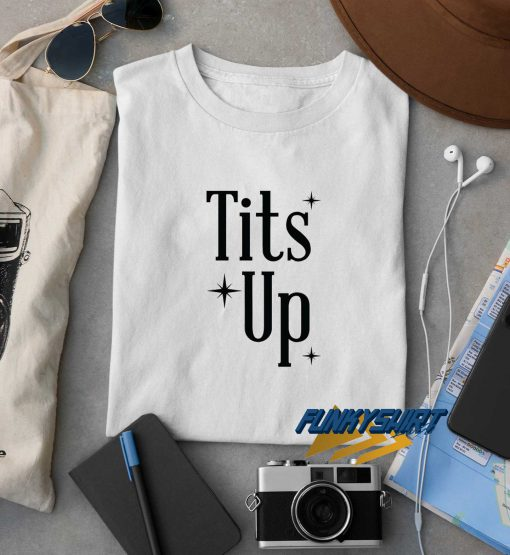 Tits Up t shirt