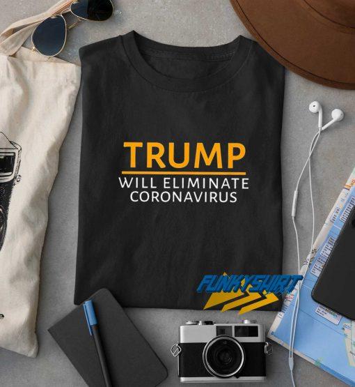 Trump Will Eliminate Coronavirus t shirt