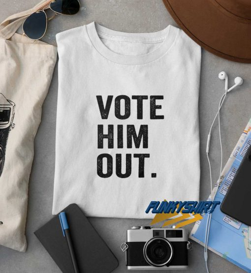 Vote Him Out t shirt
