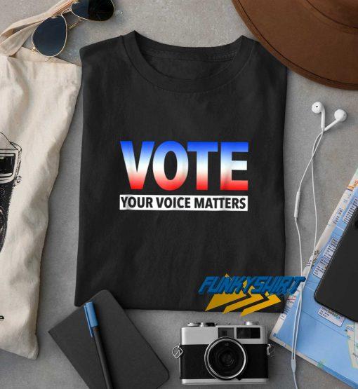 Vote Your Voice Matters t shirt