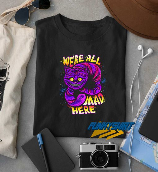 Were All Mad Here Cat t shirt