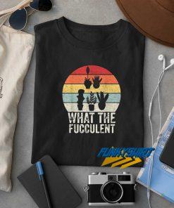 What The Fucculent Cactus Vintage t shirt