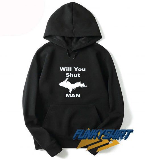 Will You Shut Man Hoodie