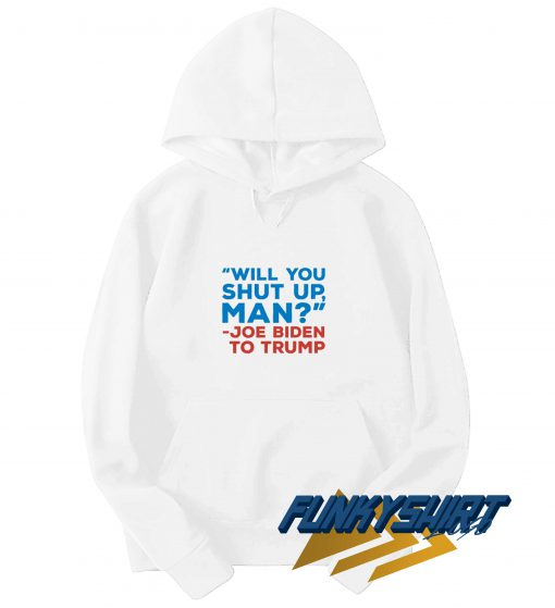 Will You Shut Up Man Quote Hoodie