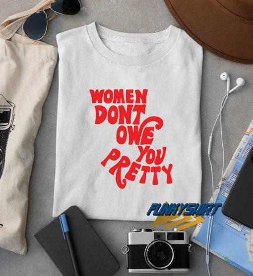 Women Dont Owe You Pretty t shirt