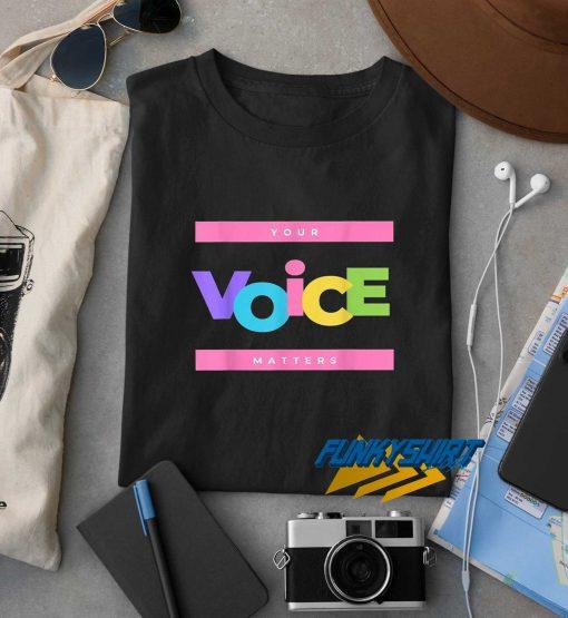 Your Voice Matters Colour t shirt