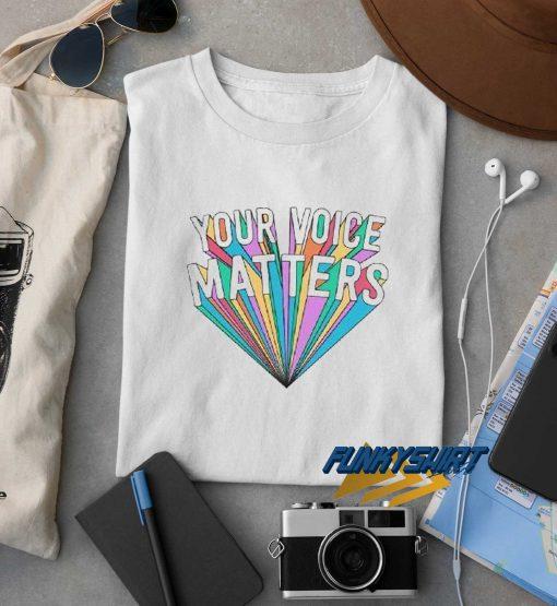 Your Voice Matters Cute t shirt