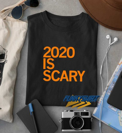 2020 Is Scary t shirt