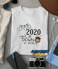 2020 Youll Go Down In History t shirt