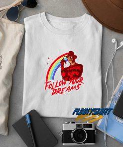A Nightmare On Elm Street Follow Your Dreams t shirt