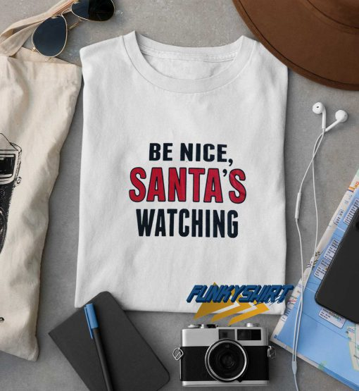 Be Nice Santas Watching t shirt