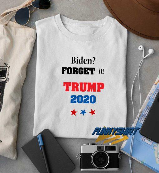 Biden Forget It t shirt