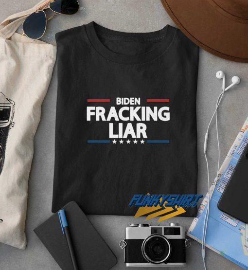 Biden Fracking Liar t shirt