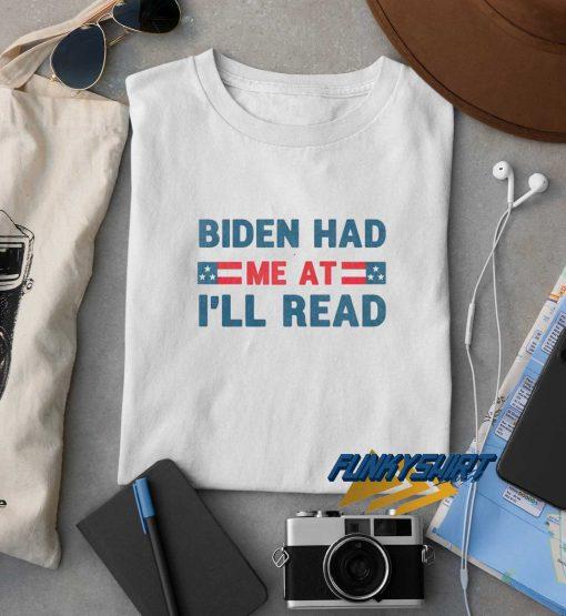 Biden Had Me At Ill Read t shirt