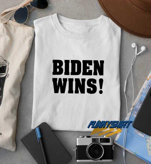 Biden Wins t shirt