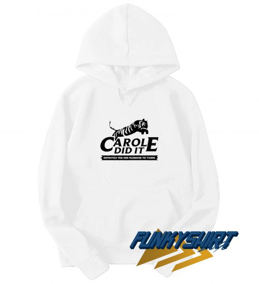 Carole Did It Carole Baskin Hoodie
