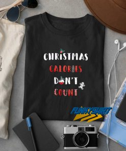 Christmas Calories Dont Count t shirt