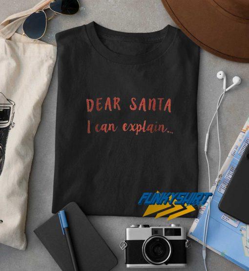 Dear Santa I Can Explain Christmas t shirt