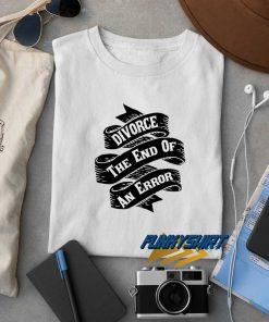 Divorce The End Of An Error t shirt