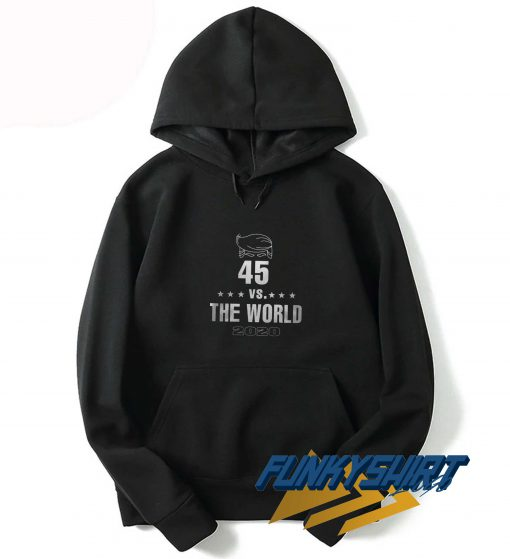 Donald Trump 45 Vs The World Hoodie