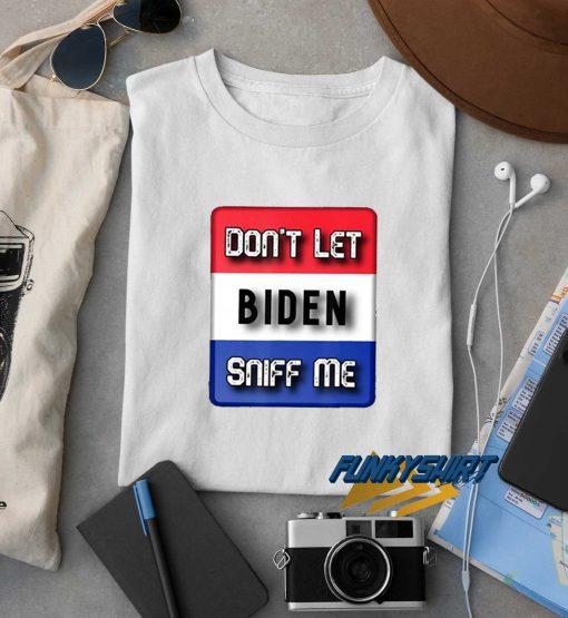 Dont Let Biden Sniff Me t shirt