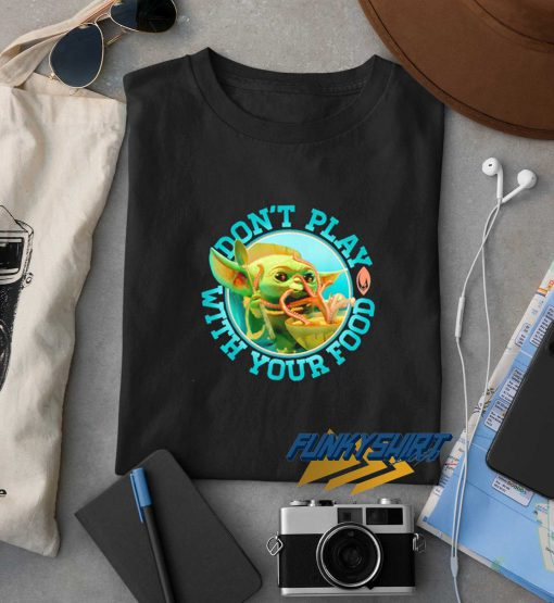 Dont Play With Your Food t shirt