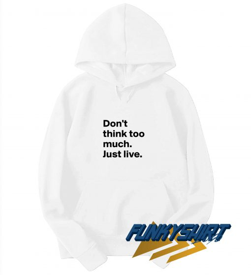 Dont Think Too Much Hoodie
