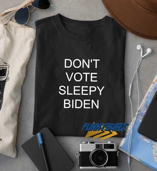 Dont Vote Sleepy Biden t shirt