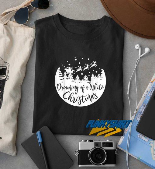 Dreaming Of A White Christmas Cute t shirt