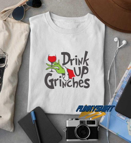 Drink Up Grinch t shirt