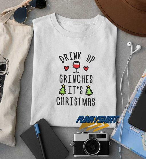 Drink Up Grinches Its Christmas t shirt