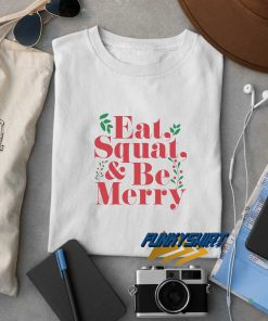 Eat Squat And Be Merry Christmas t shirt