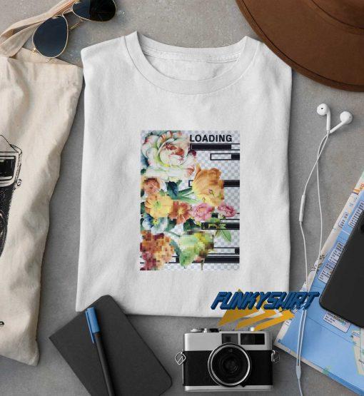 Flowers Loading t shirt
