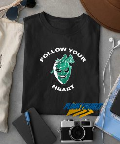 Follow Your Heart t shirt