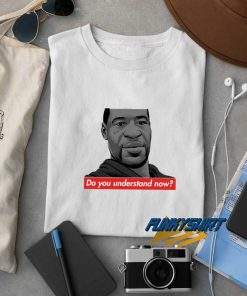 Gf Do You Understand Now t shirt