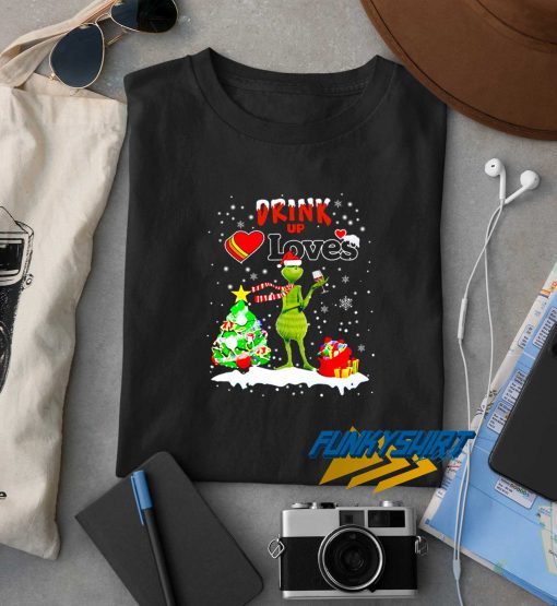 Grinch Drink Up Loves t shirt