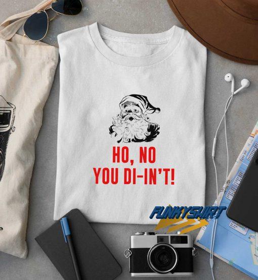 Ho No You Didnt Santa t shirt