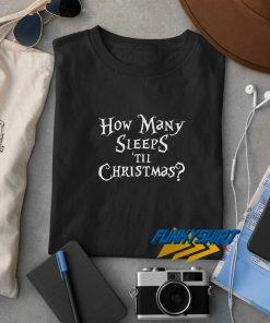 How Many Sleeps Til Christmas t shirt