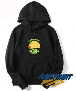 I Hate Tacos No Juan Ever Hoodie