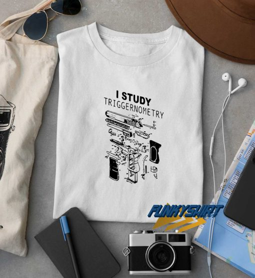 I Study Triggernometry t shirt