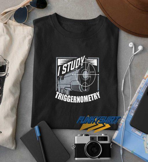 I Study Triggernometry Gun Collector t shirt