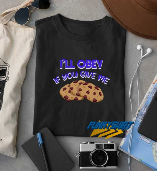 Ill Obey If You Give Me t shirt