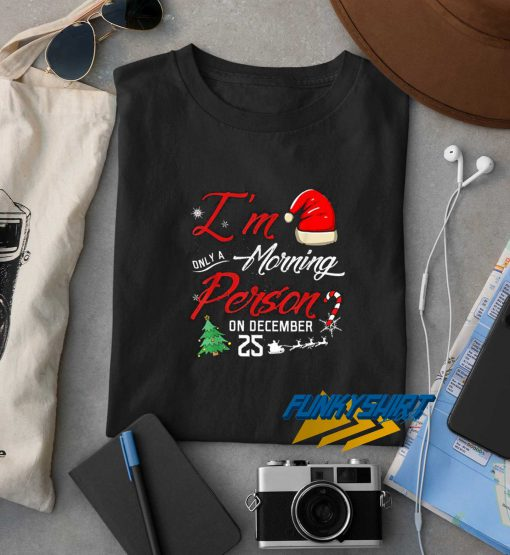 Im Only A Morning Person Xmas t shirt