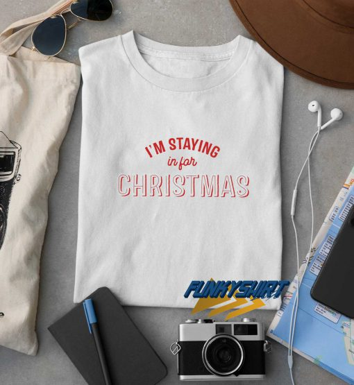 Im Staying In For Christmas t shirt