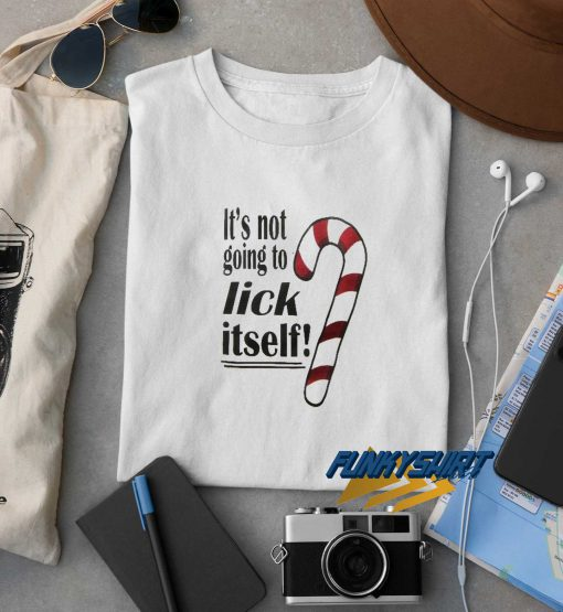 Its Not Going To Lick Itself t shirt