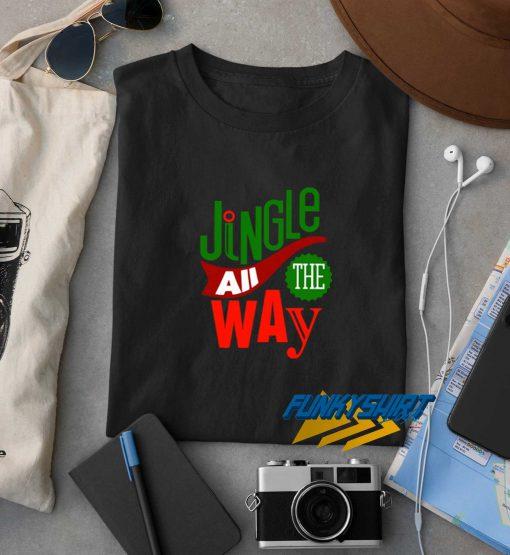 Jingle All The Way Christmas t shirt